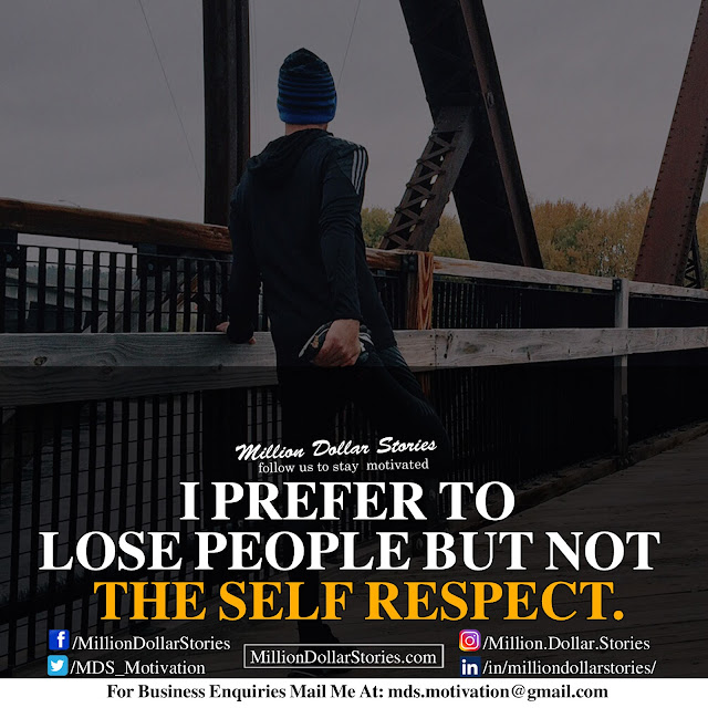 i prefer to lose people but not the self respect.