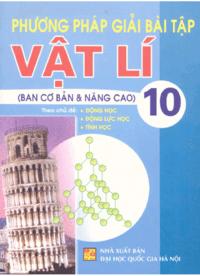 Phương Pháp Giải Bài Tập Vật Lý 10 Cơ Bản và Nâng Cao - Lê Văn Thông