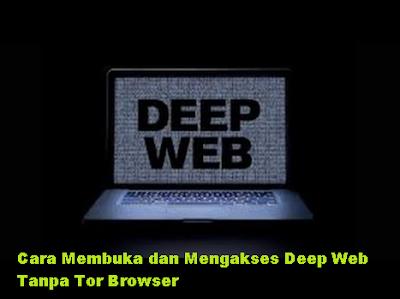 Cara Membuka dan Mengakses Deep Web Tanpa Tor Browser