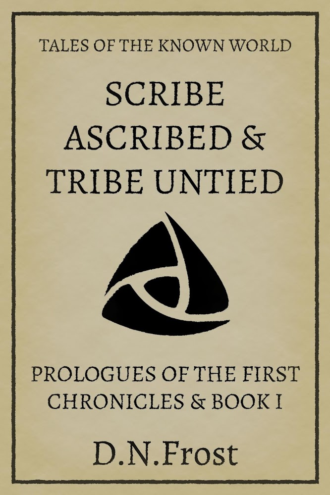 Scribe Ascribed and Tribe Untied: First Bookend of the TotKW saga www.DNFrost.com/Bookend1