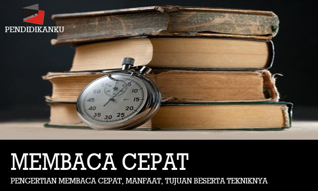 Pengertian Membaca Cepat, Manfaat, Tujuan Beserta Tekniknya