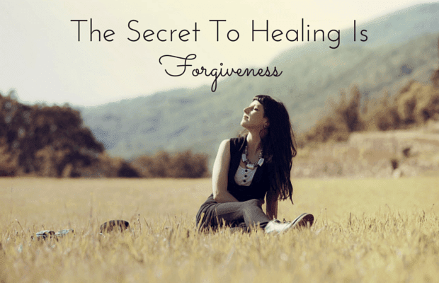 The Secret to Healing is Forgiveness