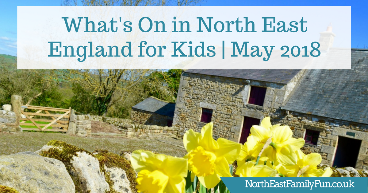 What's On in North East England for Kids | May 2018