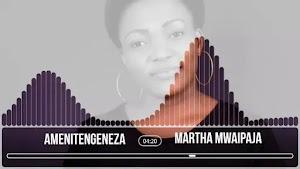 Download Audio | Martha Mwaipaja - Amenitengeneza