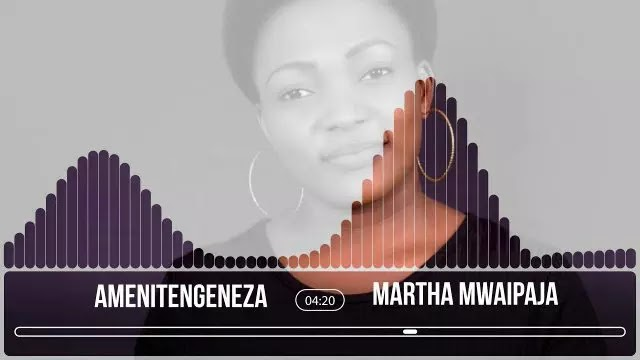 Download Audio | Martha Mwaipaja - Amenitengeneza