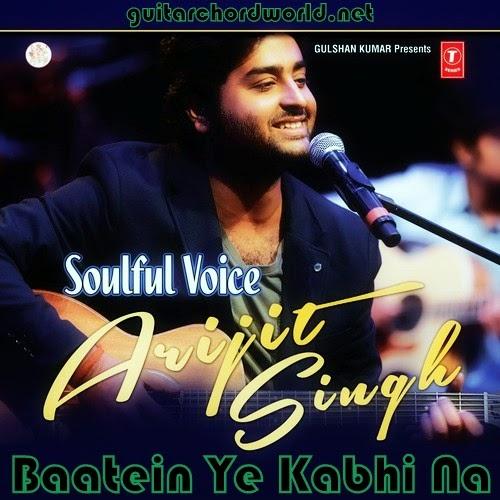 Baatein Ye Kabhi Na Chords - Arijit Singh - GUITAR CHORD WORLD