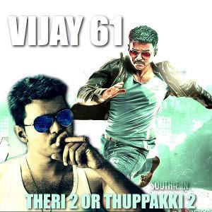 Ilayathalapathi Vijay 61st Movie Thuppaki 2 Or Theri 2 We Have To Wait