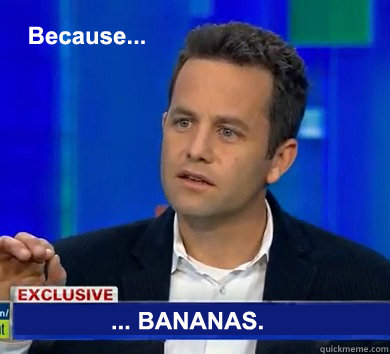 Kirk Cameron meme, Because . . . Bananas. Ridiculous video of Kirk Cameron and Ray Comfort claiming bananas, a genetically engineered fruit is proof of God. The Atheist Nightmare. marchmatron.com