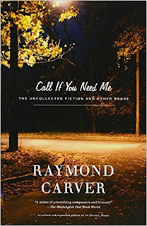 Call If You Need Me: The Uncollected Fiction and Other Prose by Raymond Carver
