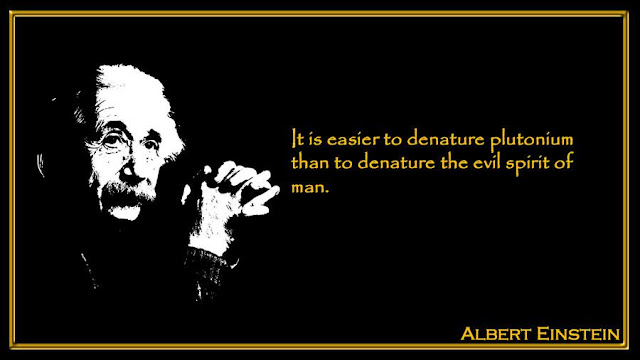 It is easier to denature plutonium than to denature the evil spirit of man Albert Einstein quote