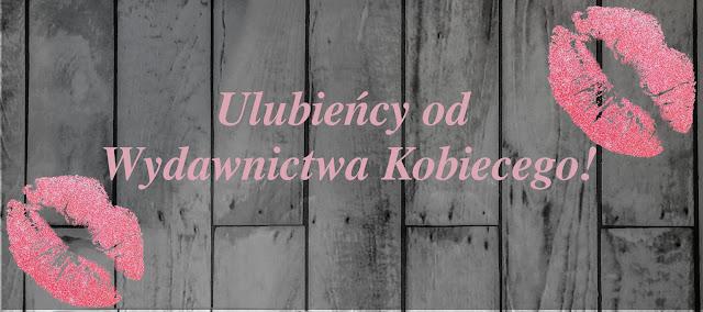 Tydzień z Wydawnictwem Kobiecym — ulubieńcy od Kobiecego!