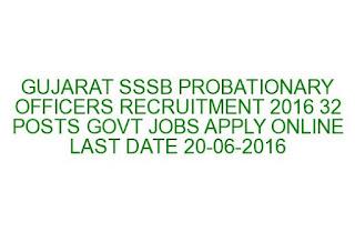 GUJARAT SSSB PROBATIONARY OFFICERS RECRUITMENT 2016 32 POSTS GOVT JOBS APPLY ONLINE LAST DATE 20-06-2016