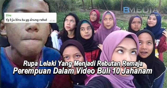 Inilah Rupa Lelaki Yang Menjadi Rebutan Remaja Perempuan Dalam Video Buli 10 Jahanam