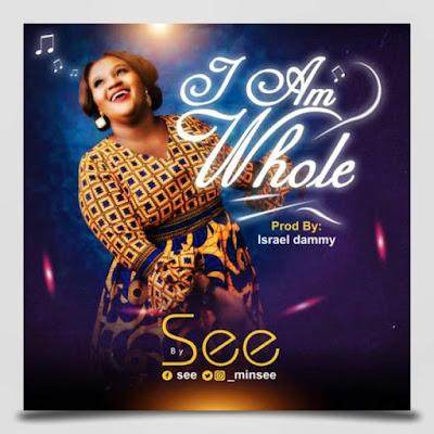 Gospel Song; See – I Am Whole