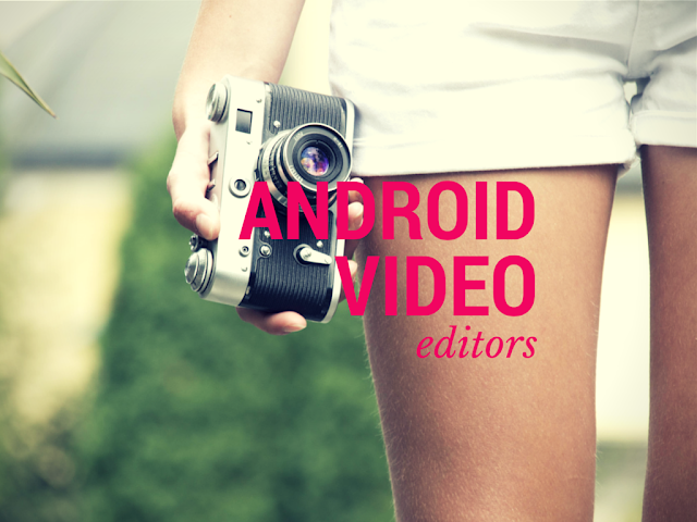 Best Android Video Editor Apps to Edit Video on mobile and tablets