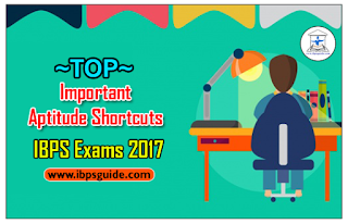 "TOP Important Aptitude Shortcuts for Upcoming IBPS Exams 2017 – ""COMBO"":"