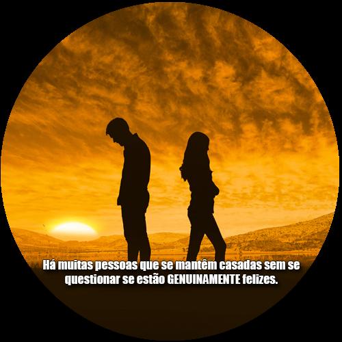 Há muitas pessoas que se mantêm casadas sem se questionar se estão GENUINAMENTE felizes.