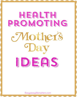 http://easypeasylifematters.com/health-beauty/health-promoting-mothers-day-gifts/