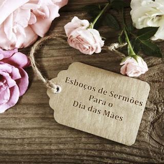 11 Esboços de Sermões Para o Dia das Mães