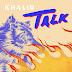 Khalid - Talk [DOWNLOAD SINGLE TRACK]