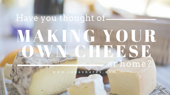 Have you thought of Making Your Own Cheese At Home?