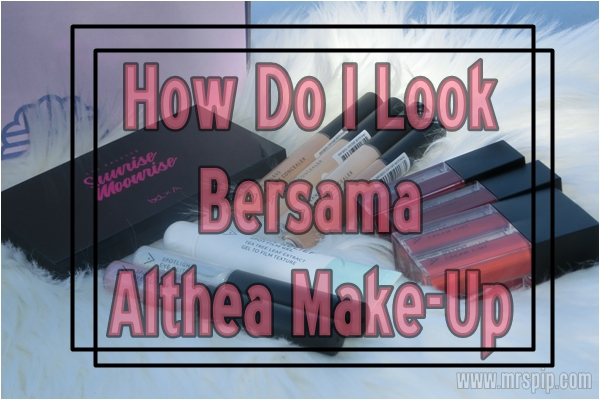 How Do I Look bersama Althea Make Up