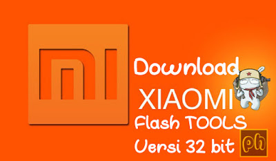 File Download MI Flash Tools Versi Beta dan Mi Flash Tools versi 2016 untuk Windows 32bit