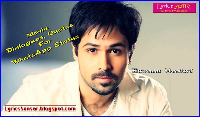 Emraan Hashmi Best Movie Dialogues, Quotes For WhatsApp Status