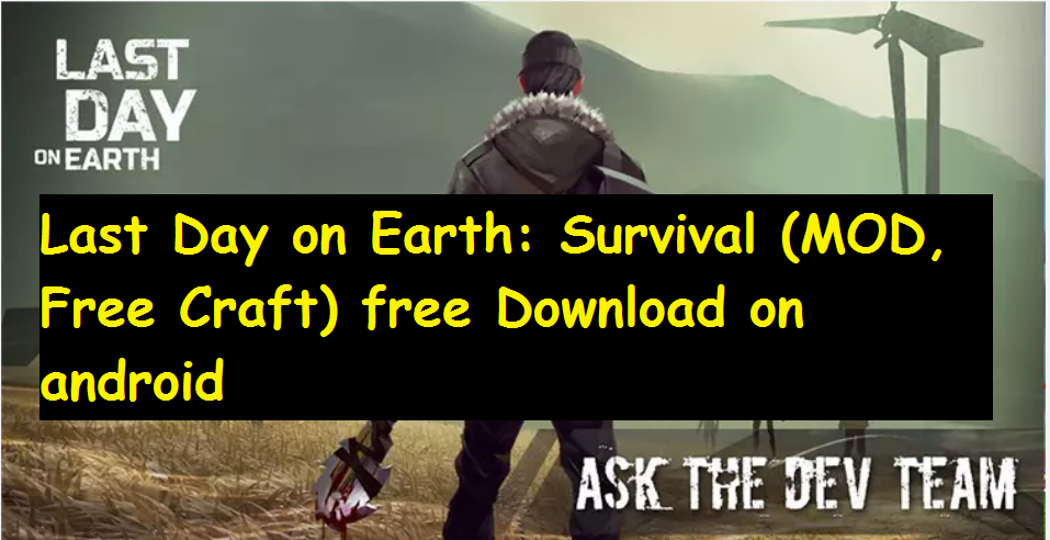 Last Day on Earth: Survival (MOD, Free Craft) free Download