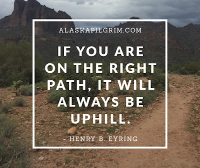 If You Are On The Right Path, It Will Always Be Uphill