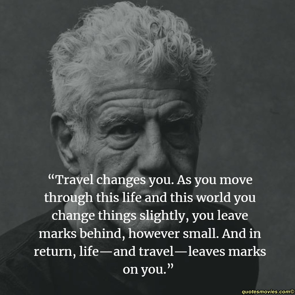 Anthony Bourdain Travel Changes you