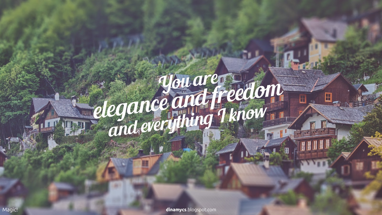 You are elegance and freedom and everything I know