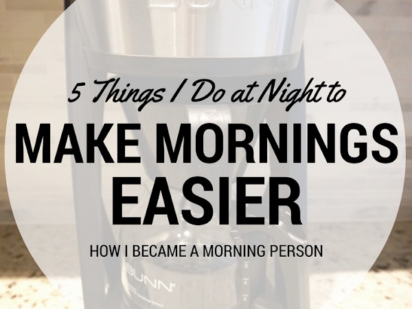 5 Things I Do At Night To Make Mornings Easier