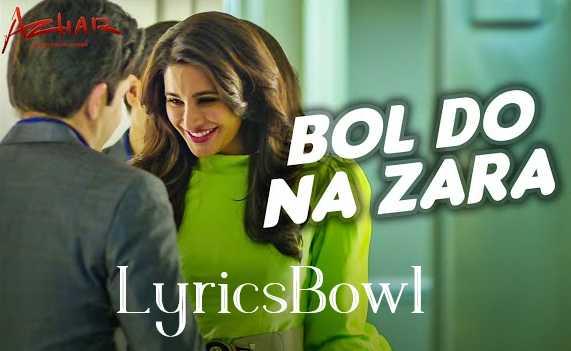 Bol Do Na Zara Lyrics by Armaan Malik | Azhar