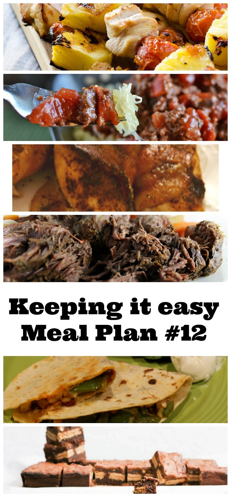 Keeping it Easy Meal Plan #12 from My Fearless Kitchen. This week's meal plan includes Cascade Scramble, Pina Colada Chicken Skewers, Spaghetti Squash with Meat Sauce, Sweet & Spicy Bacon-Wrapped Chicken, Best Slow Cooker Beef Roast, Vegetable Chipotle Quesadillas, and A'Nutter Butter Brownies.