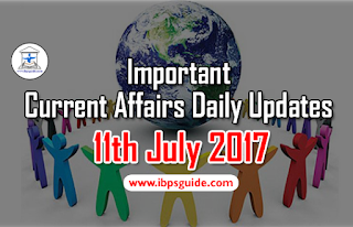 Important Current Affairs Daily Updates 11th July 2017 - Specially for Upcoming Exams 2017
