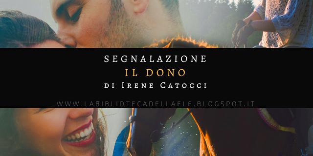 """[Ti segnalo un libro]: """"IL DONO"""" di Irene Catocci"""
