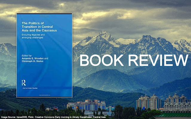 BOOK REVIEW | On the Politics of Transition in Central Asia and the Caucasus