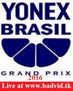 3rd Yonex Brazil Grand Prix 2016 live streaming and videos
