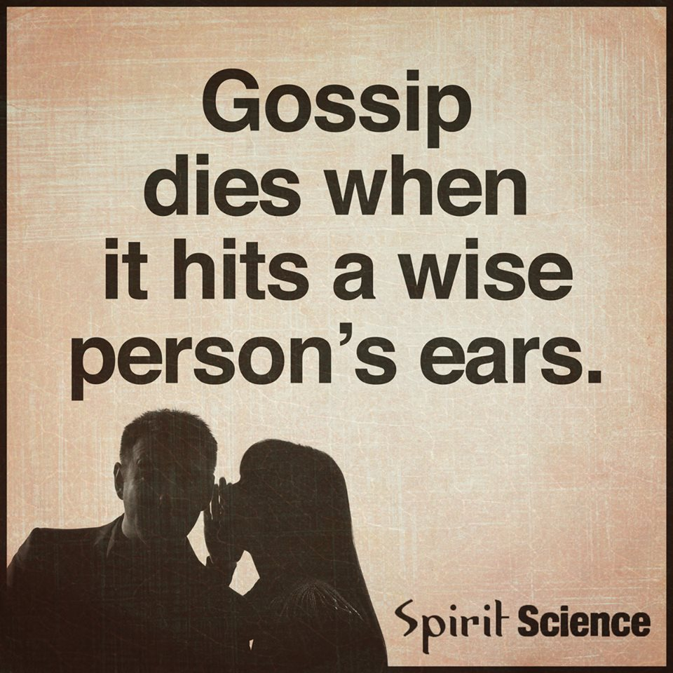 Spirit Science Quotes: Gossip Dies When It Hits A Wise Person's Ears.
