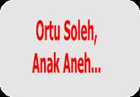 Ortu Soleh, Anak Aneh