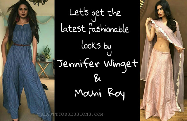 Let's Get the latest Fashionable  looks by Jennifer Winget and Mouni Roy..