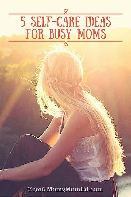 Mom2MomEd Blog: 5 Self-Care Ideas for Busy Moms