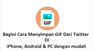 Begini Cara Menyimpan GIF Dari Twitter di iPhone, Android & PC dengan mudah sekali