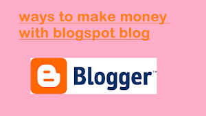 Best ways to earn money with blogspot blog