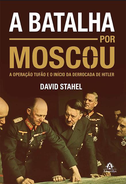 A batalha por Moscou A Operação Tufão e o início da derrocada de Hitler - David Stahel