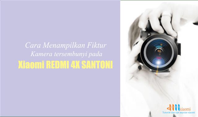 cara memunculkan fiktur kamera tersembunyi pada xiaomi redmi 4x santoni