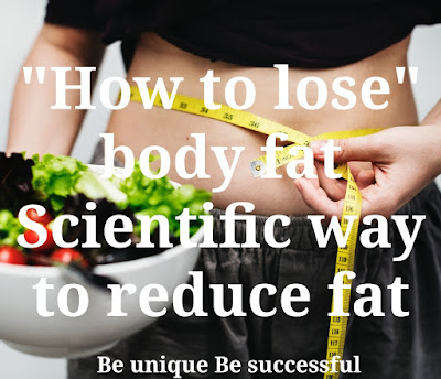 How to lose body,fat Scientific way to reduce fat,how to lose belly fat