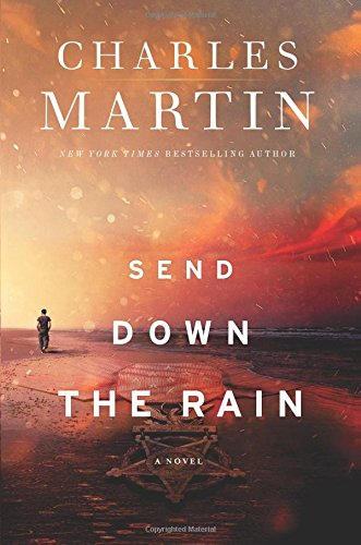 The Book Club Network Blog Send Down The Rain By Charles Martin