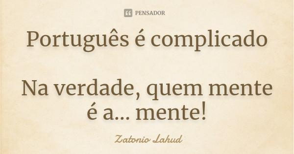 Português é complicado: Na verdade, quem mente é a... mente
